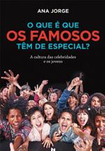 O que é que os famosos tem de especial? : a cultura das celebridades e os jovens portugueses