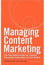 Managing content marketing : the real-world guide for creating passionate subscribers to your brand