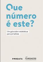 Que número é este? : um guia sobre estatísticas para jornalistas