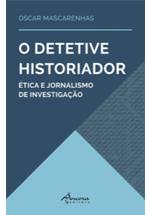 O detetive historiador : ética e jornalismo de investigação
