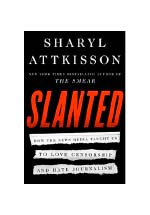 Slanted : how the news media taught us to love censorship and hate journalism