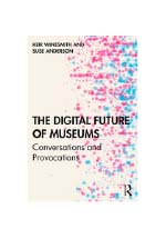 The digital future of museums : conversations and provocations