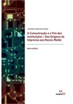 A comunicação e o fim das instituições : das origens da imprensa aos novos media