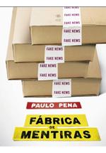 Fábrica de mentiras : viagem ao mundo das fake news