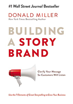 Building a storybrand : clarify your message so customers will listen