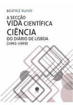 A secção Vida Científica/Ciência do Diário de Lisboa (1965-1969) : a primeira secção regular sobre ciência num jornal diário em Portugal