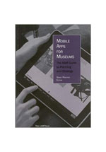 Mobile apps for museums : the AAM guide to planning and strategy