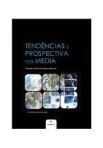 Tendências e prospectiva dos media : inovação, gestão, emprego e mercado